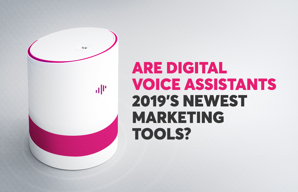 Are digital voice assistants 2019's newest marketing tools